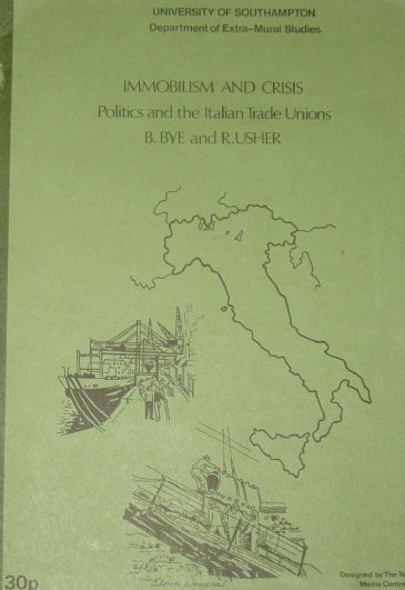 Immobilism and Crisis, Politics and the Italian Trade Unions, by B. Bye and R. Usher